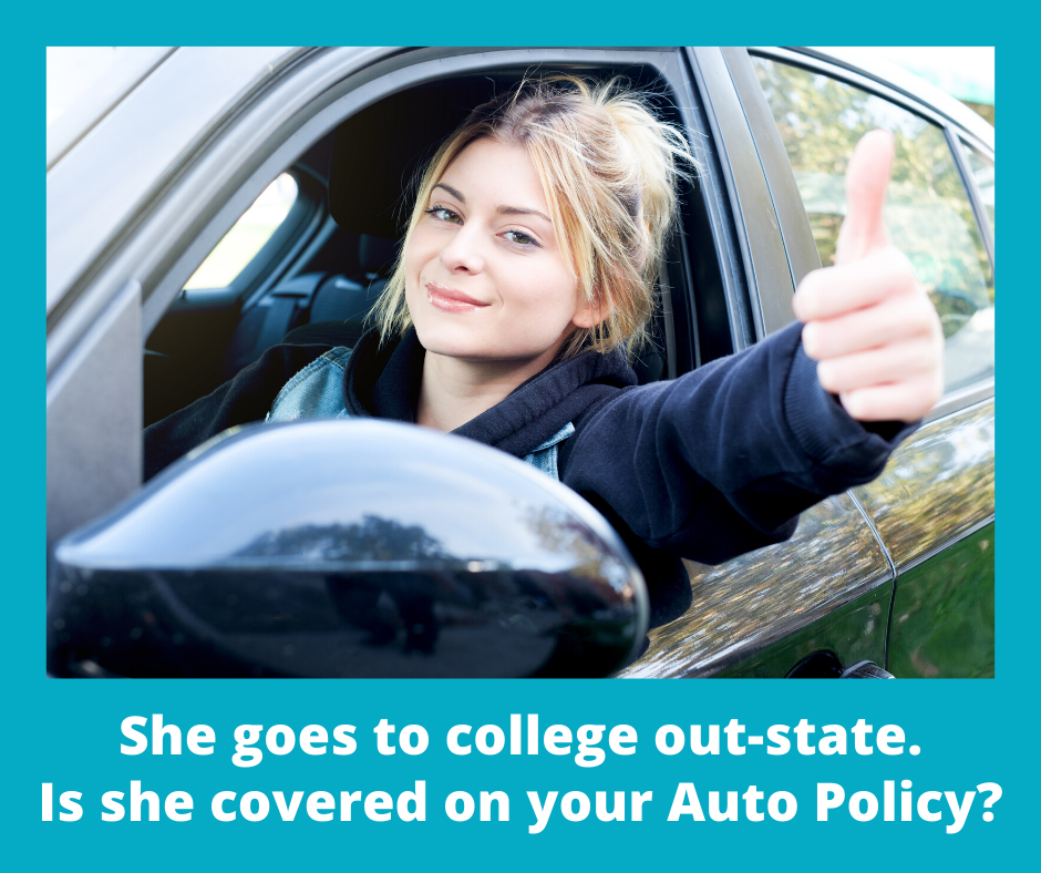 She goes to college out-state. Is she covered on your Auto Policy?